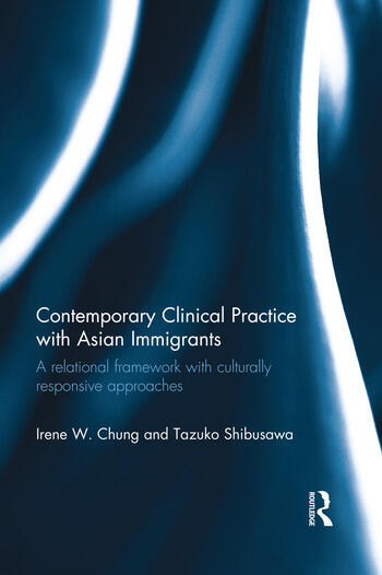 Contemporary Clinical Practice with Asian Immigrants A Relational Framework with Culturally Responsive Approaches book cover