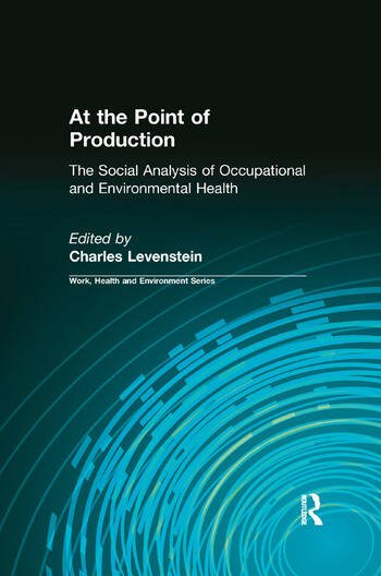At the Point of Production The Social Analysis of Occupational and Environmental Health book cover
