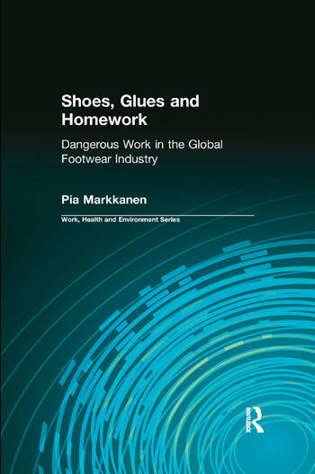 Shoes, Glues and Homework Dangerous Work in the Global Footwear Industry book cover