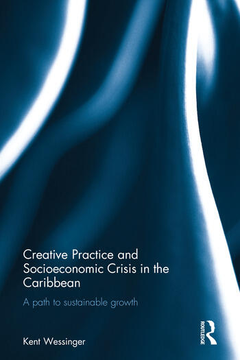 Creative Practice and Socioeconomic Crisis in the Caribbean A path to sustainable growth book cover