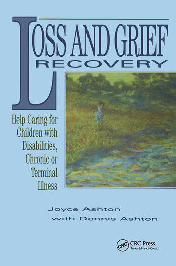Loss and Grief Recovery Help Caring for Children with Disabilities, Chronic, or Terminal Illness book cover