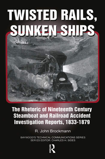 Twisted Rails, Sunken Ships The Rhetoric of Nineteenth Century Steamboat and Railroad Accident Investigation Reports, 1833-1879 book cover