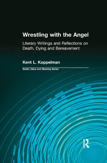Wrestling with the Angel Literary Writings and Reflections on Death, Dying and Bereavement book cover
