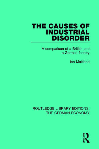 The Causes of Industrial Disorder A Comparison of a British and a German Factory book cover