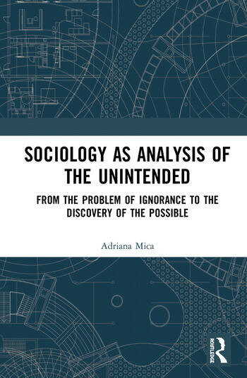 Sociology as Analysis of the Unintended From the Problem of Ignorance to the Discovery of the Possible book cover