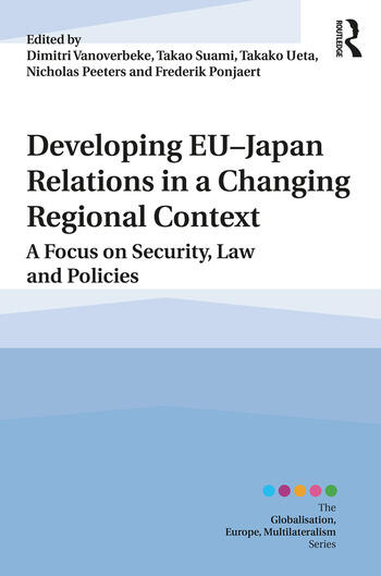Developing EU–Japan Relations in a Changing Regional Context A Focus on Security, Law and Policies book cover