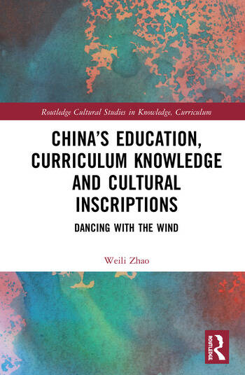 China's Education, Curriculum Knowledge and Cultural Inscriptions Dancing with The Wind book cover
