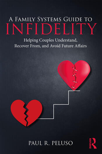 A Family Systems Guide to Infidelity Helping Couples Understand, Recover From, and Avoid Future Affairs book cover
