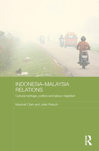 Indonesia-Malaysia Relations Cultural Heritage, Politics and Labour Migration book cover