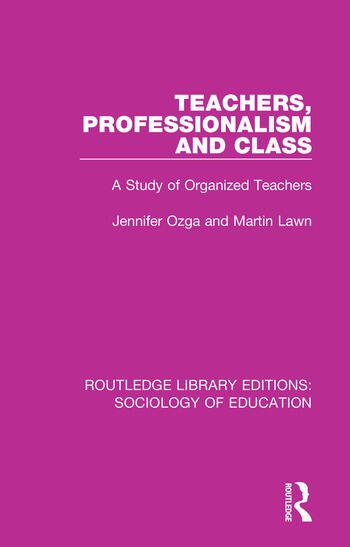 Teachers, Professionalism and Class A Study of Organized Teachers book cover