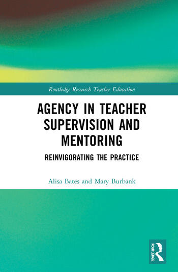 Agency in Teacher Supervision and Mentoring Reinvigorating the Practice book cover