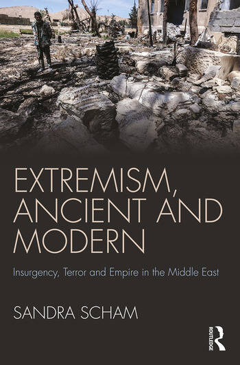 Extremism, Ancient and Modern Insurgency, Terror and Empire in the Middle East book cover