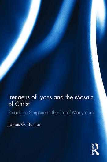 Irenaeus of Lyons and the Mosaic of Christ Preaching Scripture in the Era of Martyrdom book cover