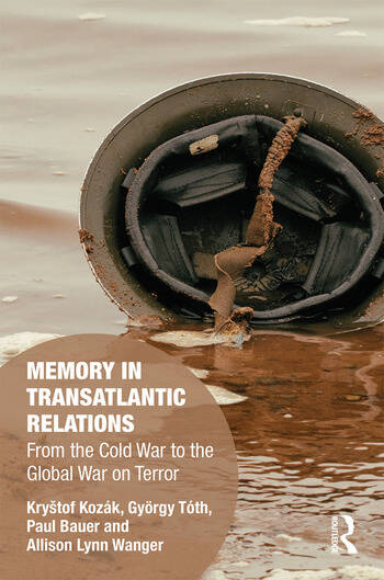 Memory in Transatlantic Relations From the Cold War to the Global War on Terror book cover