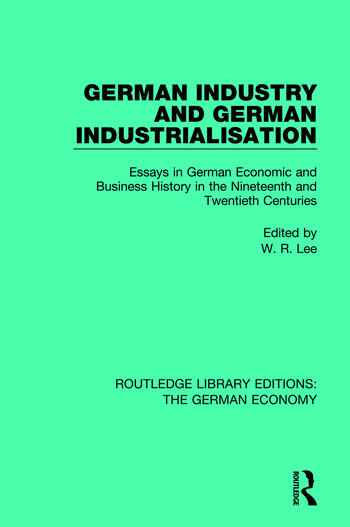 German Industry and German Industrialisation Essays in German Economic and Business History in the Nineteenth and Twentieth Centuries book cover