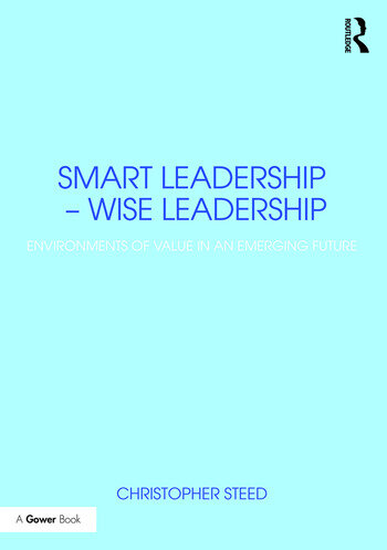 Smart Leadership – Wise Leadership Environments of Value in an Emerging Future book cover