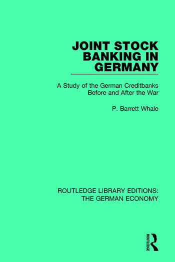 Joint Stock Banking in Germany A Study of the German Creditbanks Before and After the War book cover