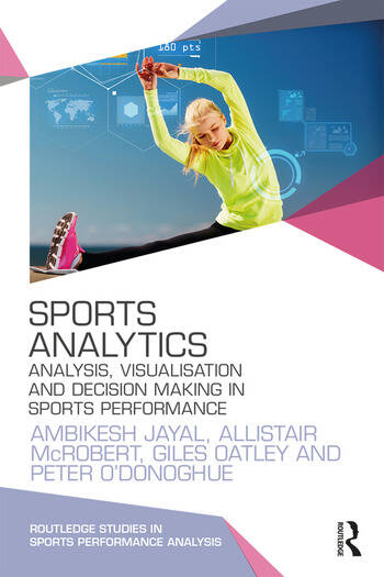 Sports Analytics Analysis, Visualisation and Decision Making in Sports Performance book cover