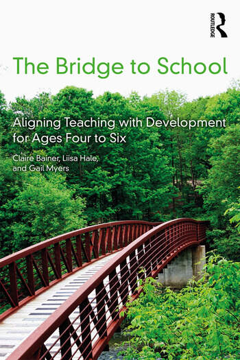The Bridge to School Aligning Teaching with Development for Ages Four to Six book cover