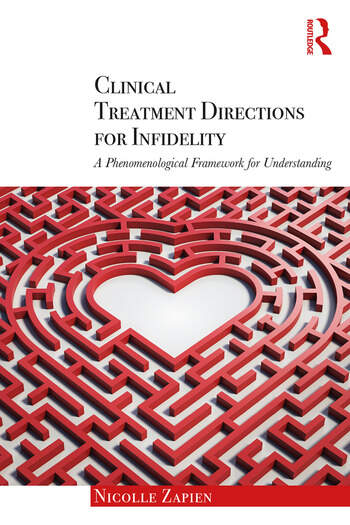 Clinical Treatment Directions for Infidelity A Phenomenological Framework for Understanding book cover