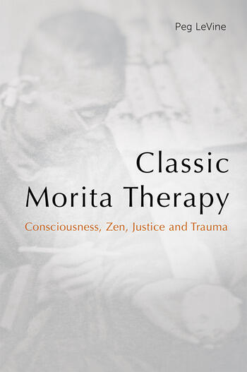 Classic Morita Therapy Consciousness, Zen, Justice and Trauma book cover