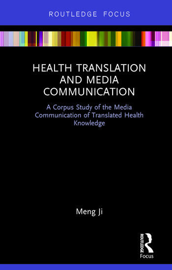 Health Translation and Media Communication A Corpus Study of the Media Communication of Translated Health Knowledge book cover