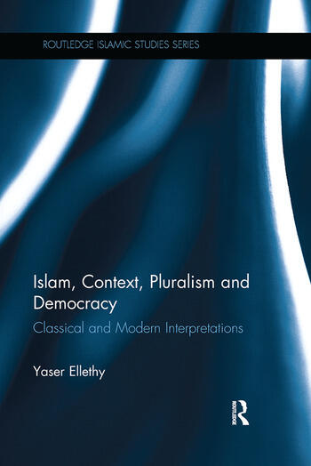 Islam, Context, Pluralism and Democracy Classical and Modern Interpretations book cover