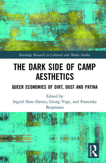 The Dark Side of Camp Aesthetics Queer Economies of Dirt, Dust and Patina book cover
