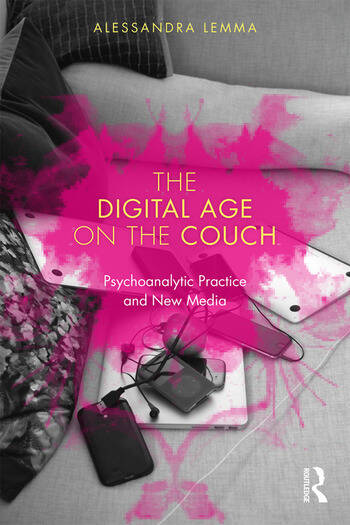 The Digital Age on the Couch Psychoanalytic Practice and New Media book cover