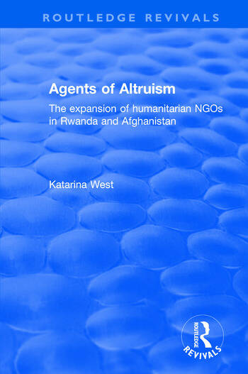 Agents of Altruism The Expansion of Humanitarian NGOs in Rwanda and Afghanistan book cover