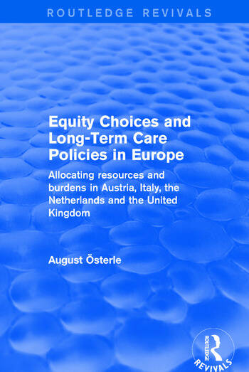 Revival: Equity Choices and Long-Term Care Policies in Europe (2001) Allocating Resources and Burdens in Austria, Italy, the Netherlands and the United Kingdom book cover