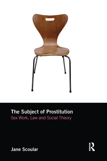 The Subject of Prostitution Sex Work, Law and Social Theory book cover