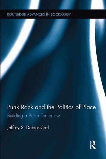 Punk Rock and the Politics of Place Building a Better Tomorrow book cover