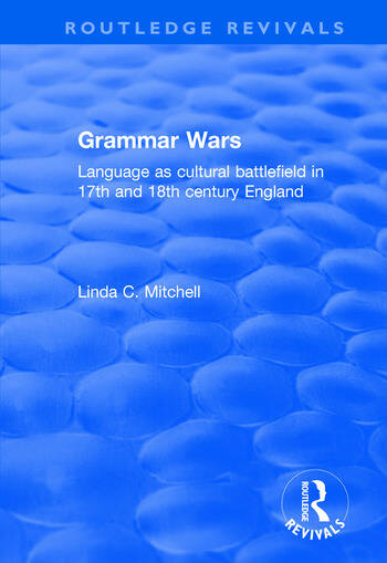 Grammar Wars Language as Cultural Battlefield in 17th and 18th Century England book cover