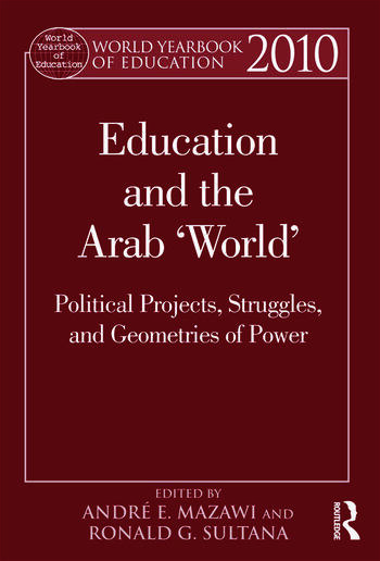 World Yearbook of Education 2010 Education and the Arab 'World': Political Projects, Struggles, and Geometries of Power book cover