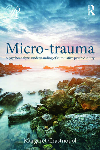 Micro-trauma A Psychoanalytic Understanding of Cumulative Psychic Injury book cover