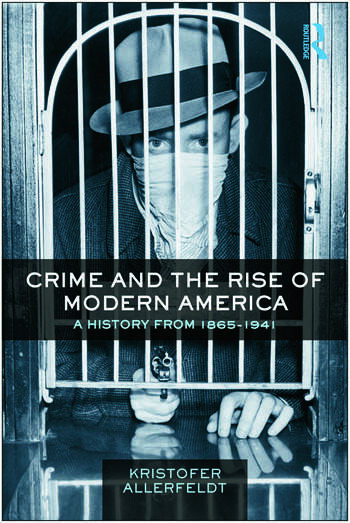 Crime and the Rise of Modern America A History from 1865–1941 book cover