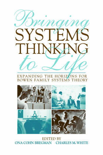 Bringing Systems Thinking to Life Expanding the Horizons for Bowen Family Systems Theory book cover