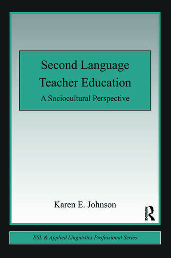 Second Language Teacher Education A Sociocultural Perspective book cover