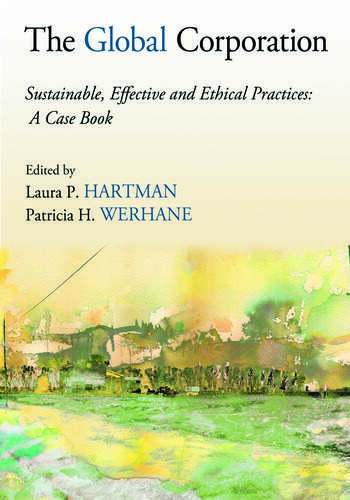 The Global Corporation Sustainable, Effective and Ethical Practices, A Case Book book cover