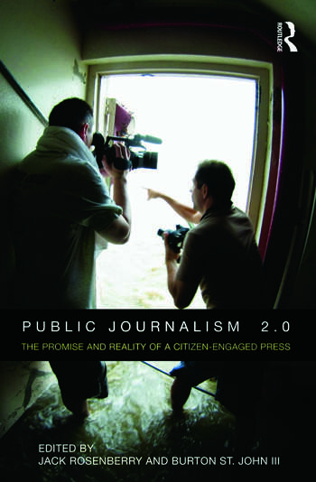 Public Journalism 2.0 The Promise and Reality of a Citizen Engaged Press book cover