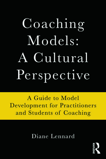 Coaching Models: A Cultural Perspective A Guide to Model Development: for Practitioners and Students of Coaching book cover