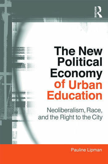 The New Political Economy of Urban Education Neoliberalism, Race, and the Right to the City book cover