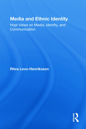 Media and Ethnic Identity Hopi Views on Media, Identity, and Communication book cover