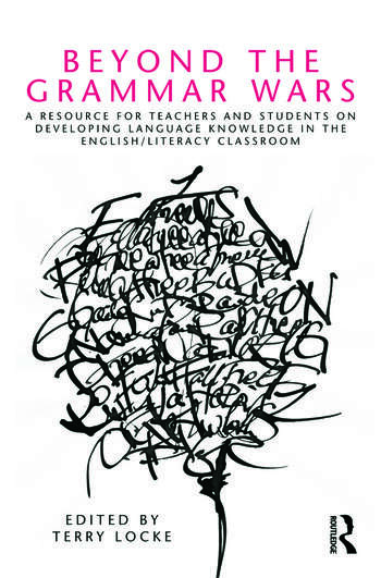 Beyond the Grammar Wars A Resource for Teachers and Students on Developing Language Knowledge in the English/Literacy Classroom book cover