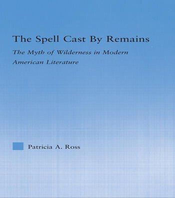The Spell Cast by Remains The Myth of Wilderness in Modern American Literature book cover