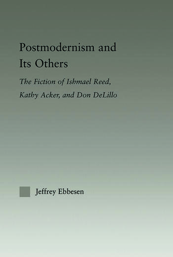 Postmodernism and its Others The Fiction of Ishmael Reed, Kathy Acker, and Don DeLillo book cover