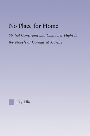 No Place for Home Spatial Constraint and Character Flight in the Novels of Cormac McCarthy book cover