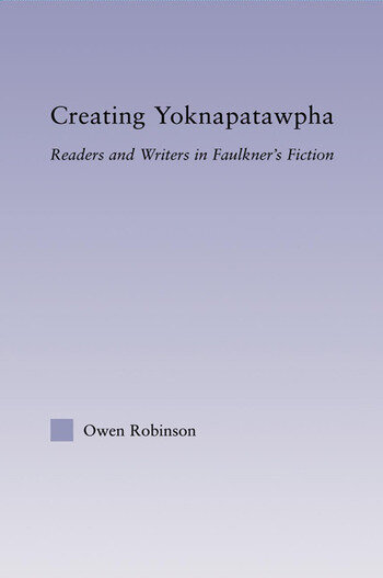 Creating Yoknapatawpha Readers and Writers in Faulkner's Fiction book cover