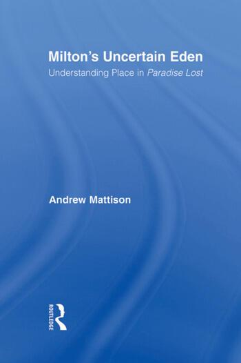 Milton's Uncertain Eden Understanding Place in Paradise Lost book cover